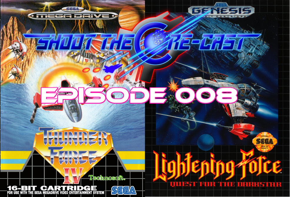 Shoot the Core-cast Episode 008 - Thunder Force IV aka Lightening Force (January 2019)