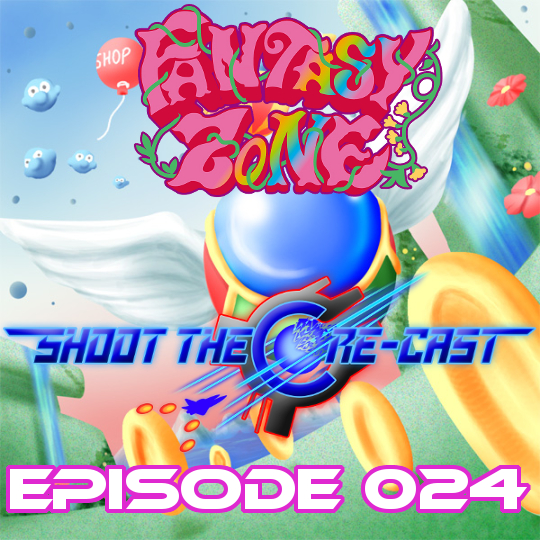 Shoot the Core-cast Episode 024 - Fantasy Zone (May 2020)