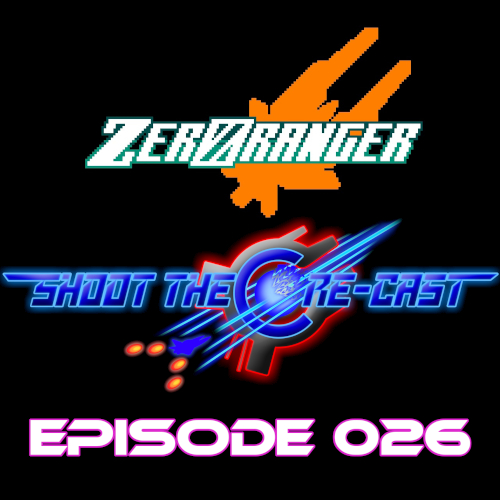 Shoot the Core-cast Episode 026 - ZeroRanger (August 2020)