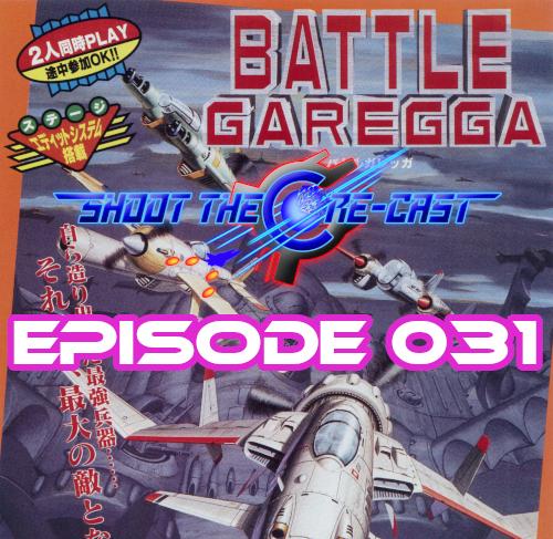 Shoot the Core-cast Episode 031 - Battle Garegga (January 2020)