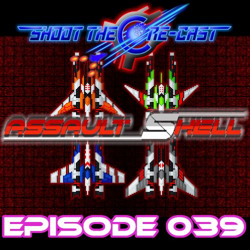 Shoot the Core-cast Episode 039 - Assault Shell (September 2021)